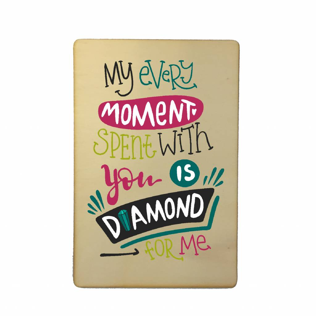 Houten kaartje Valentijnsdag My every moment spent with you is diamond for me