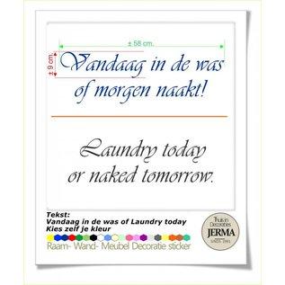 JERMA muurtekst plakletters Laudry today or naked tomorrow Vandaag in de was of morgen naakt