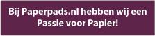 Bij Paperpads.nl hebben wij een Passie voor Papier!