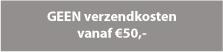 GEEN verzendkosten vanaf €50,- (Bestemming Nederland)