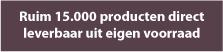 Ruim 15.000 producten direct leverbaar uit eigen voorraad