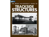 Kalmbach The Model Railroader's Guide to Trackside Structures