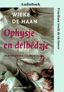 Wieke de Haan Ophysje en delbêdzje - Ferhalenboek foar froulju