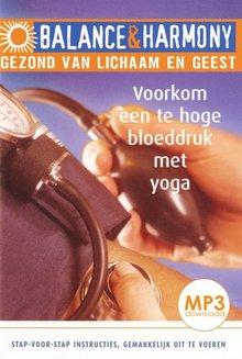 Fred van Beek Voorkom een te hoge bloeddruk met yoga - Balance & Harmony - Gezond van lichaam en geest (serie)