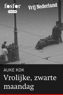 Auke Kok Vrolijke, zwarte maandag - Het verhaal van de beschieting op de Dam in mei 1945