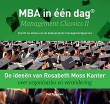 Ben Tiggelaar De ideeën van Rosabeth Moss Kanter over organisaties en verandering - MBA in één dag - Management Classics II - Inzicht en advies van de belangrijkste managementgoeroes