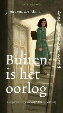Janny van der Molen Buiten is het oorlog - Anne Frank en haar wereld