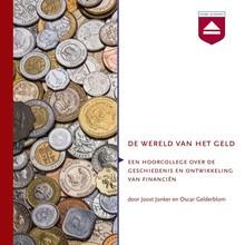 Oscar Gelderblom De wereld van het geld - Een hoorcollege over de geschiedenis en ontwikkeling van financiën
