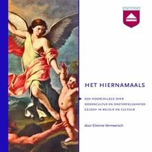 Etienne Vermeersch Het hiernamaals - Een hoorcollege over dodencultus en onsterfelijkheidsgeloof in religie en cultuur