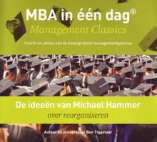 Ben Tiggelaar De ideeën van Michael Hammer over reorganiseren - MBA in één dag - Management Classics - Inzicht en advies van de belangrijkste managementgoeroes (serie)