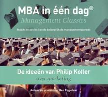 Ben Tiggelaar De ideeën van Philip Kotler over marketing - MBA in één dag - Management Classics - Inzicht en advies van de belangrijkste managementgoeroes (serie)