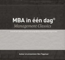 Ben Tiggelaar MBA in één dag - Management Classics - Serie met 10 delen - Ideeën van de belangrijkste managementgoeroes