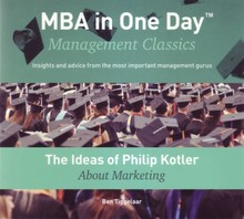 Ben Tiggelaar The Ideas of Philip Kotler About Marketing - MBA in One Day - Management Classics