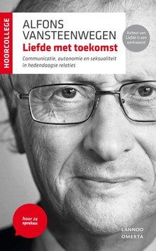 Alfons Vansteenwegen Liefde met toekomst - Communicatie, autonomie en seksualiteit in hedendaagse relaties