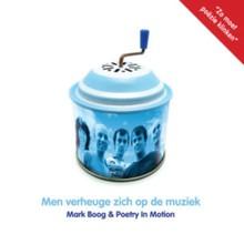 Mark Boog Men verheuge zich op de muziek - Mark Boog & Poetry in Motion
