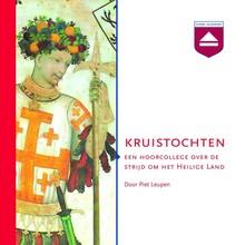 Piet Leupen Kruistochten - Een hoorcollege over de strijd om het Heilige Land