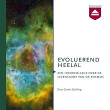 Govert Schilling Evoluerend Heelal - Een hoorcollege over de levensloop van de kosmos