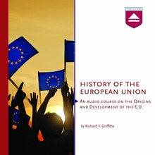 Richard T. Griffiths History of the European Union - An audio course on the Origins and Development of the E.U.