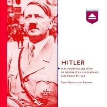Maarten van Rossem Hitler - Een hoorcollege over de opkomst en ondergang van Adolf Hitler