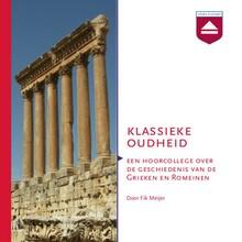 Fik Meijer Klassieke Oudheid - Een hoorcollege over de geschiedenis van de Grieken en Romeinen