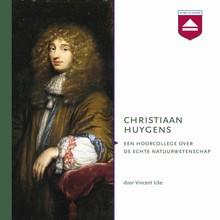 Vincent Icke Christiaan Huygens - Een hoorcollege over de echte natuurwetenschap