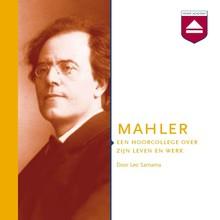 Leo Samama Mahler - Een hoorcollege over zijn leven en werk