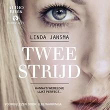 Linda Jansma Tweestrijd - Hanna's wereldje lijkt perfect...