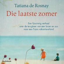 Tatiana de Rosnay Die laatste zomer - Een fijnzinnig verhaal over de terugkeer van een broer en zus naar een Frans vakantie-eiland