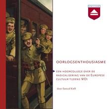 Ewoud Kieft Oorlogsenthousiasme - Een hoorcollege over de radicalisering van de Europese cultuur tijdens WO1