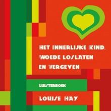 Louise Hay Het innerlijke kind, woede loslaten en vergeven