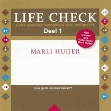 Marli Huijer Life check - deel 1: Hoe ga ik om met mijzelf - Een filosofisch fundament voor zelfinzicht