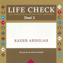 Kader Abdolah Life check - deel 3: Hoe ga ik om met de wereld - Een filosofisch fundament voor zelfinzicht