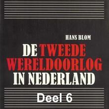 Hans Blom De Tweede Wereldoorlog in Nederland - deel 6: De bevrijding en 'de oorlog na de oorlog'
