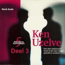 René Gude Ken Uzelve - deel 3: Ken uzelf, vraag het een ander - Een niet onderzocht leven is het niet waard geleefd te worden'