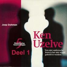 Joep Dohmen Ken Uzelve - deel 1: Zorg goed voor jezelf - Een niet onderzocht leven is het niet waard geleefd te worden'