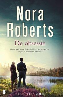 Nora Roberts De obsessie - Naomi heeft haar verleden eindelijk een plaats gegeven. Begint de nachtmerrie opnieuw?