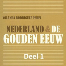 Yolanda Rodríguez Pérez Nederland & de Gouden Eeuw - deel 1: De beginperiode van de Tachtigjarige Oorlog - Oorlog en economische groei creëerden de Gouden Eeuw