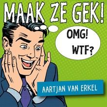 Aartjan van Erkel Maak ze gek! - Hoe je opvallend veel klanten trekt met online marketing