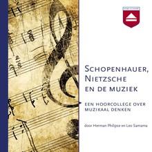 Herman Philipse Schopenhauer, Nietzsche en de muziek - Een hoorcollege over muzikaal denken
