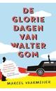 Marcel Vaarmeijer De gloriedagen van Walter Gom