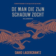 David Lagercrantz Millennium deel 5: De man die zijn schaduw zocht - Lisbeth Salander is terug en zint op wraak...