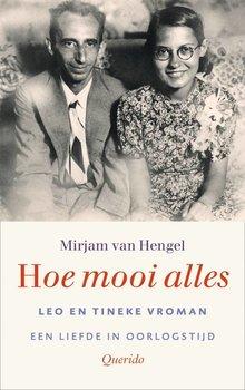Mirjam van Hengel Hoe mooi alles - Leo en Tineke Vroman, een liefde in oorlogstijd