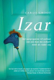 Carlo Groot Izar - Het aangrijpende verhaal van een man die zichzelf nooit als vader zag