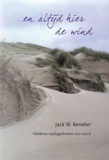 Jack W. Beneker En altijd hier de wind - Gezongen gedichten - Helderse stadsgedichten 2011-2016