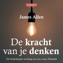 James Allen De kracht van je denken - De Nederlandse vertaling van As a man thinketh
