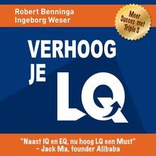 Robert Benninga Verhoog je LQ - Haal meer uit je werk, je relaties en je leven!