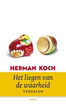 Herman Koch Het liegen van de waarheid - Verhalen