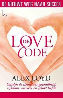 Alex Loyd De Love Code - Ontdek de sleutel tot gezondheid, rijkdom, carrière en geluk: liefde