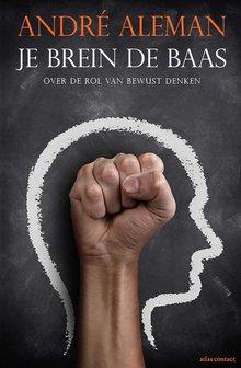 André Aleman Je brein de baas - Over de rol van bewust denken