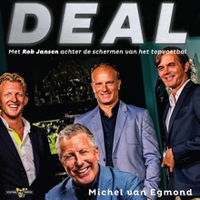 Michel van Egmond Deal - Met Rob Jansen achter de schermen van het topvoetbal